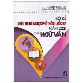 Bộ Đề Luyện Thi THPT Quốc Gia 2021 - Môn Ngữ Văn
