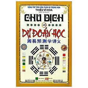 [Download Sách] Chu Dịch Với Dự Đoán Học - Bìa Cứng