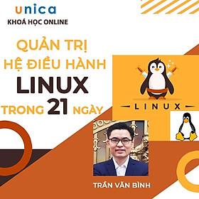 Khóa học CNTT - Quản trị Hệ điều hành Linux trong 21 giờ UNICA.VN