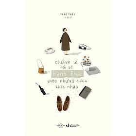 Sách - Chúng ta rồi sẽ hạnh phúc, theo những cách khác nhau ( tặng kèm bookmark thiết kế )