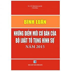 Bình Luận Những Điểm Mới Cơ Bản Của Bộ Luật Tố Tụng Hình Sự Năm 2015