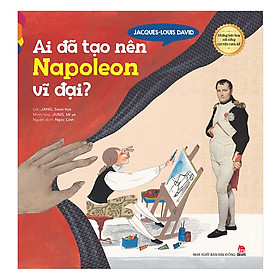 Những Bức Họa Nổi Tiếng - Chuyện Chưa Kể: Jacques-Louis David - Ai Đã Tạo Nên Napoleon Vĩ Đại?