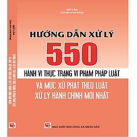 Hướng Dẫn Xử Lý 550 Hành Vi Thực Trạng Vi Phạm Pháp Luật và Mức Xử Phạt Theo Luật Xử Lý Vi Phạm Hành Chính