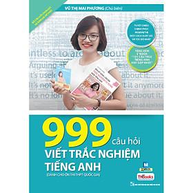 999 Câu Hỏi Viết Trắc Nghiệm Tiếng Anh (Dành Cho ôn thi THPT Quốc Gia) (Cào Tem Để Mở Quà Tặng)