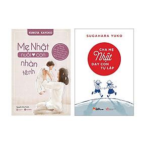 Combo Sách Mẹ Nhật Nuôi Con Nhàn Tênh và Cha Mẹ Nhật Dạy Con Tự Lập