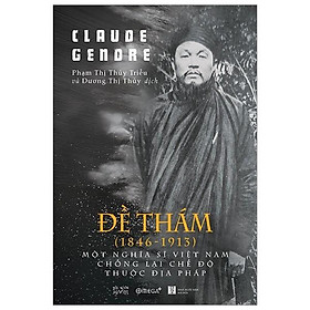 Sách-Đề Thám (1846-1913) một nghĩa sĩ Việt Nam chống lại chế độ thuộc địa Pháp