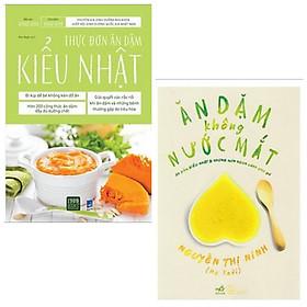 Combo sách nuôi dạy con: Thực Đơn Ăn Dặm Kiểu Nhật + Ăn Dặm Không Nước Mắt