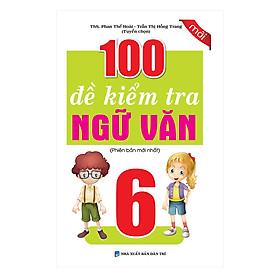 100 Đề Kiểm Tra Ngữ Văn Lớp 6