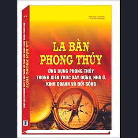 LA BÀN PHONG THỦY ỨNG DỤNG PHONG THỦY TRONG  KIẾN TRÚC XÂY DỰNG, NHÀ Ở, KINH DOANH VÀ ĐỜI SỐNG