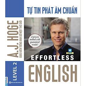 Effortless - Tự Tin Phát Âm Chuẩn Trị Mất Gốc Tiếng Anh (Tặng Thẻ Flashcard Động Từ Bất Quy Tắc Trong Tiếng Anh) (Học Kèm App: MCBooks Application)
