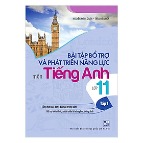 Bài Tập Bổ Trợ Và Phát Triển Năng Lực Môn Tiếng Anh Lớp 11 (Tập 1)