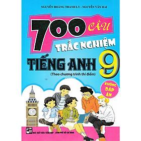 700 Câu Trắc Nghiệm Tiếng Anh 9 (Không Đáp Án)