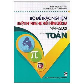 Bộ Đề Trắc Nghiệm Luyện Thi THPT Quốc Gia 2021 - Môn Toán