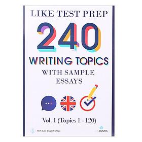Like Test Prep 240 Writing Topics With Sample Essays - Vol. 1 (Topics 1 - 120)
