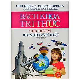Bách Khoa Tri Thức Cho Trẻ Em - Khoa Học Và Kỹ Thuật
