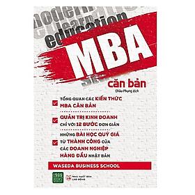 MBA Căn Bản (Bí Quyết Kinh Doanh Tuyệt Vời Cho Mọi Nhà Kinh Doanh Và Bạn Trẻ Đam Mê Khởi Nghiệp)