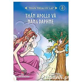 Thần Thoại Hy Lạp - Tập 2: Thần Apollo Và Nàng Daphne (Tái Bản 2018)