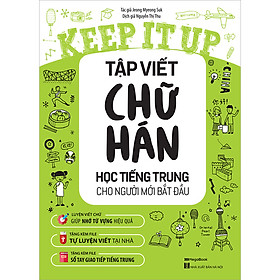 Keep It Up Tập Viết Chữ Hán - Học Tiếng Trung Cho Người Mới Bắt Đầu