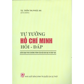 Tư Tưởng Hồ Chí Minh Hỏi – Đáp (Biên Soạn Theo Chương Trình Của Bộ Giáo Dục Và Đào Tạo)