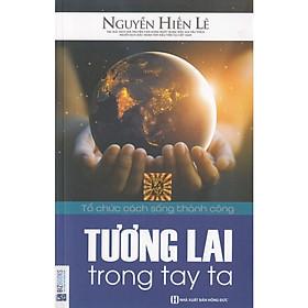 Tương Lai Trong Tay Ta - Tác Giả Nguyễn Hiến Lê (Quà Tặng Audio Book) (Tặng Thêm Bút Hoạt Hình Cực Xinh)