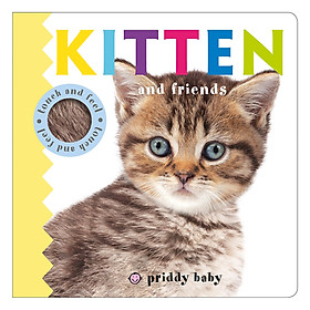 Kitten and Friends : Priddy Touch and Feel - Priddy Touch and Feel