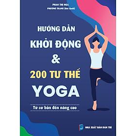 Hướng dẫn khởi động & 200 tư thế Yoga từ cơ bản đến nâng cao