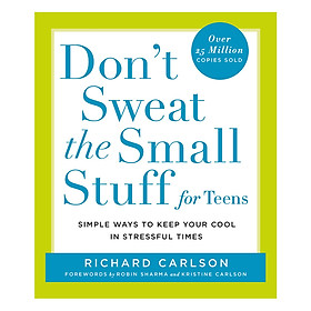 Don't Sweat the Small Stuff for Teens: Simple Ways to Keep Your Cool in Stressful Times