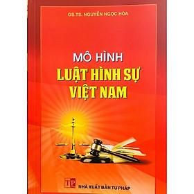 Sách - Mô Hình Luật Hình Sự Việt Nam (Nhà Sách Dân Hiền)