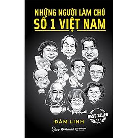 Sách - Những người làm chủ số 1 Việt Nam (tái bản 2018)