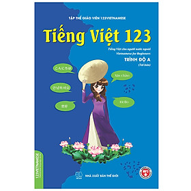 Tiếng Việt 123 - Trình Độ A (Tiếng Việt Dành Cho Người Nước Ngoài (Tái Bản 2020)