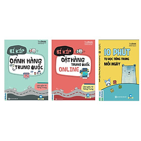 Combo 3 cuốn Bí kíp đặt hàng Trung Quốc online + Bí Kíp Đánh Hàng Trung Quốc + 10 phút tự học tiếng trung mỗi ngày ( tái bản năm 2019)
