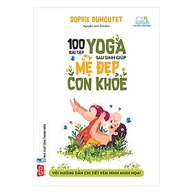 [Download sách] 100 Bài Tập Yoga Sau Sinh Giúp Mẹ Đẹp - Con Khỏe