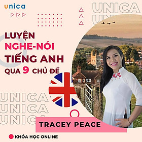 Khóa học NGOẠI NGỮ- Luyện nghe nói tiếng Anh qua 9 chủ đề cùng Tracey Peace (1c) -[UNICA.VN