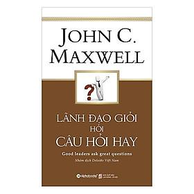 Lãnh Đạo Giỏi Hỏi Câu Hỏi Hay (Tặng Kèm Bookmark Tiki)