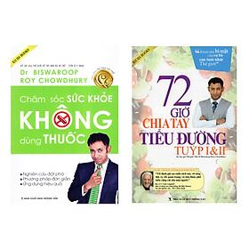 Combo 2 Cuốn Sách: Chăm Sóc Sức Khỏe Không Dùng Thuốc + 72 Giờ Chia Tay Tiểu Đường Tuýp I & II ( Tặng Kèm Bảng Xác Định Tính Axit Và Tính Kiềm Của Thực Phẩm )