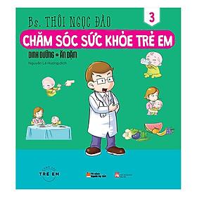 Chăm Sóc Sức Khỏe Trẻ Em (Tập 3): Dinh Dưỡng – Ăn Dặm