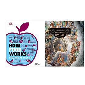 Combo 2 Cuốn How Foosd Works Hiểu Hết Về Thức Ăn + Bách Khoa Thư Larousse Thần Thoại Hy Lạp (Tb)