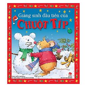 Giáng Sinh Đầu Tiên Của Chuột Típ (Tái Bản 2019)