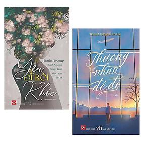 Combo Sách Văn Học Hay: Thương Nhau Để Đó (Tái Bản) + Yêu Đi Rồi Khóc (Tái Bản 2019)