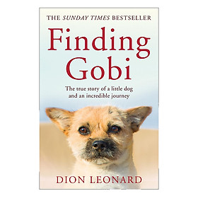 Finding Gobi (Main Edition) The True Story Of A Little Dog And An Incredible Journey