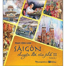 Sài Gòn Chuyện Đời Của Phố - Tập 3 (Bìa Mềm)(Tái Bản)