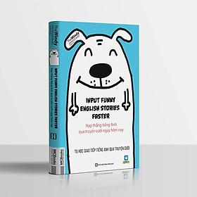 INPUT FUNNY ENGLISH STORIES FASTER Tự Học Tiếng Anh Qua Truyện cười  - Nạp Tiếng Anh Qua Truyện Cười Ngay Hôm Nay