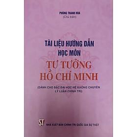Tài Liệu Hướng Dẫn Học Môn Tư Tưởng Hồ Chí Minh (Dành cho bậc bậc Đại học hệ không chuyên lý luận chính trị)