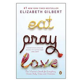 Eat , Pray , Love : One Woman Search for Everything Across Italy , India and Indonesia (International Export Edition)