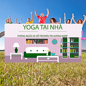 Khóa Học Yoga Tại Nhà - Phòng Ngừa Và Hỗ Trợ Điều Trị Xương Khớp