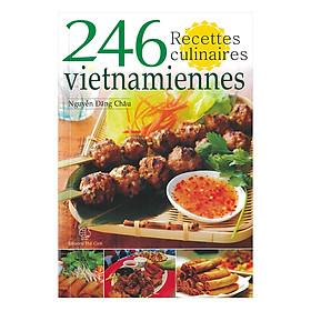 246 Món Ăn Việt Nam (Tiếng Pháp) - 246 Recettes Culinaires Vietnamiennnes