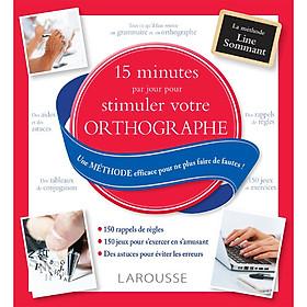 15 minutes par jour pour stimuler votre orthographe - Une méthode efficace pour ne plus faire de fautes !