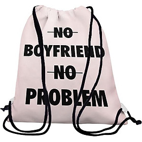 Balo Dây Rút Unisex In Hình No Boyfriend No Problem - BDTE170