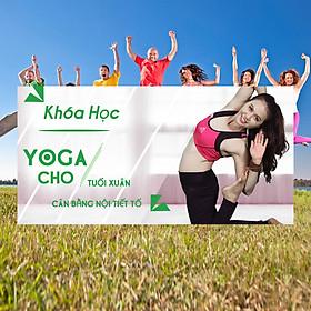 Khóa Học Yoga Cho Tuổi Xuân - Cân Bằng Nội Tiết Tố