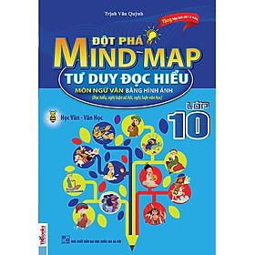 Đột Phá Mindmap - Tư Duy Đọc Hiểu Môn Ngữ Văn Bằng Hình Ảnh Lớp 10 (Tặng kèm iring siêu dễ thương s2)